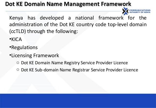 Dot KE Domain Name Management FrameworkDot KE Domain Name Management Framework Kenya has developed a national framework fo...