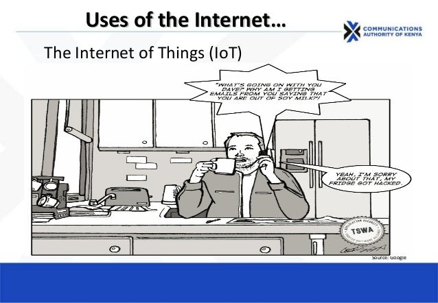 The Internet of Things (IoT) Source: GoogleSource: Google Uses of the InternetUses of the Internet……