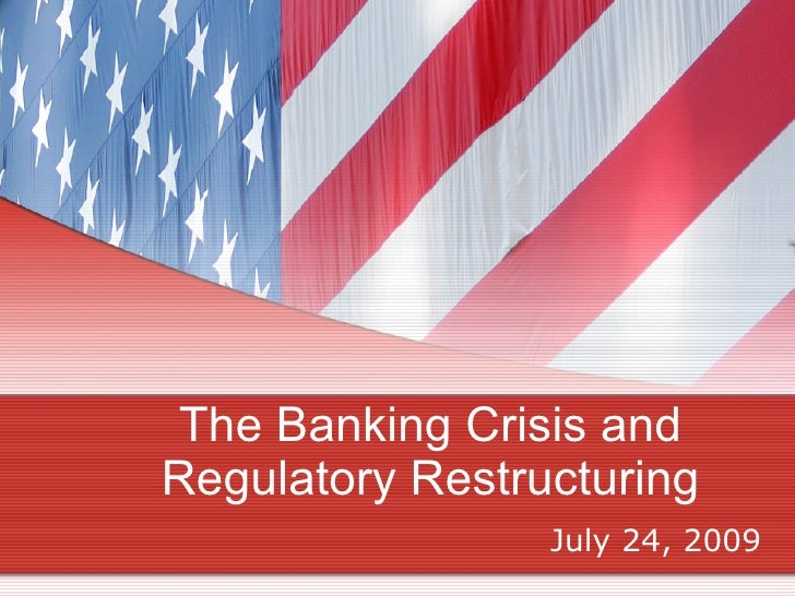 The Banking Crisis and Regulatory Restructuring July 24, 2009