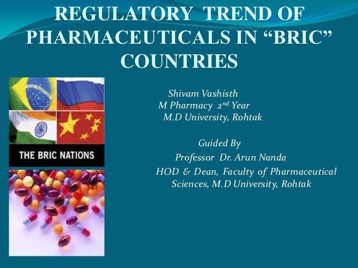 "REGULATORY  TREND OF PHARMACEUTICALS IN ""BRIC"" COUNTRIES<br />Shivam Vashisth<br />                                       ..."