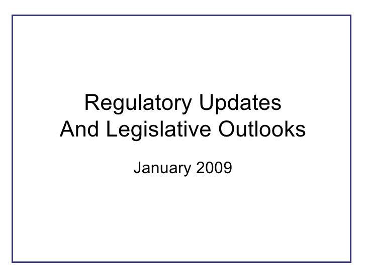 Regulatory Updates And Legislative Outlooks January 2009