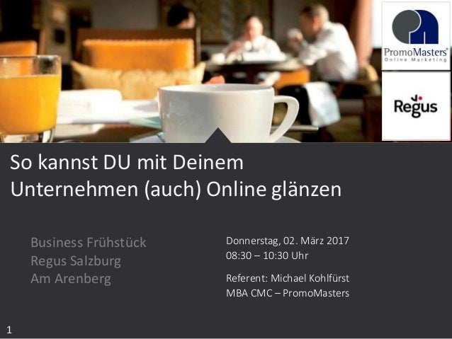 Donnerstag, 02. März 2017 08:30 – 10:30 Uhr Referent: Michael Kohlfürst MBA CMC – PromoMasters So kannst DU mit Deinem Unt...