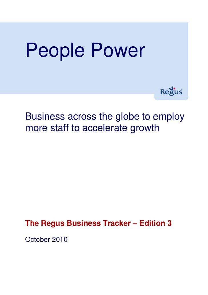 People Power   Business across the globe to employ more staff to accelerate growth     The Regus Business Tracker – Editio...