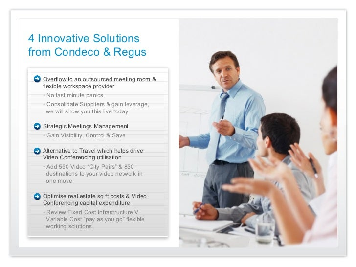 4 Innovative Solutionsfrom Condeco & Regus  Overflow to an outsourced meeting room &  flexible workspace provider  • No la...