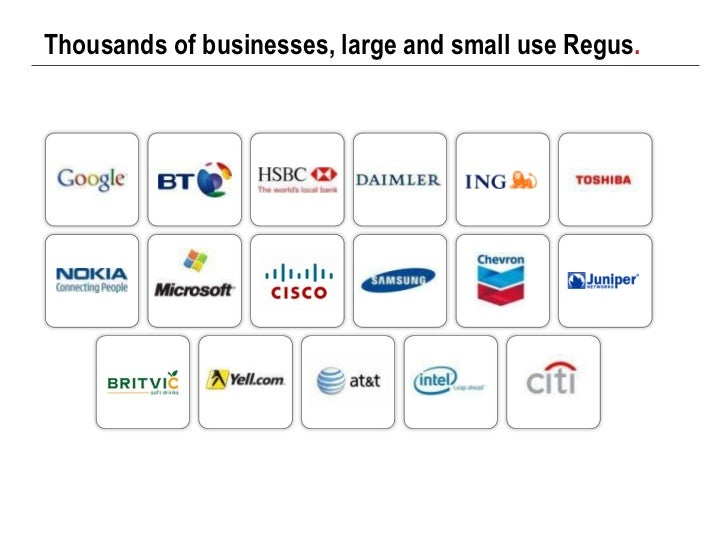 Thousands of businesses, large and small use Regus .
