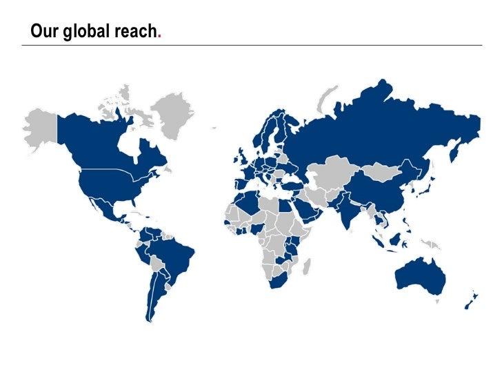 Our global reach .