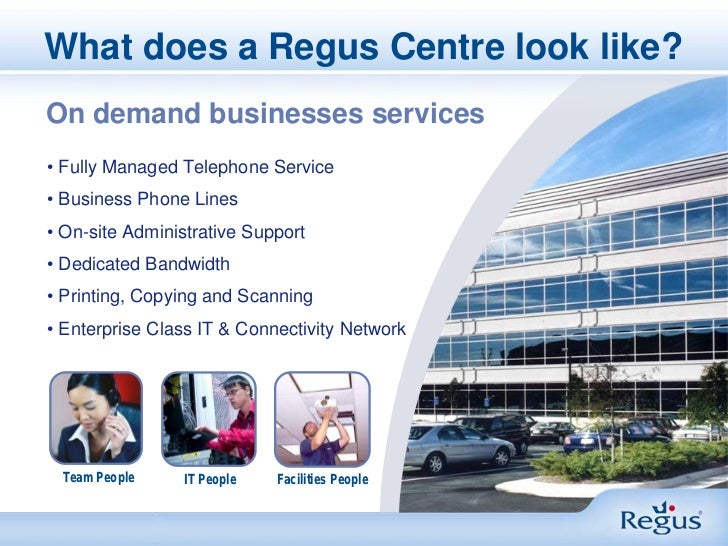 What does a Regus Centre look like?On demand businesses services• Fully Managed Telephone Service• Business Phone Lines• O...