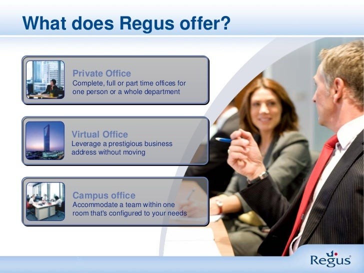 What does Regus offer?     Private Office     Complete, full or part time offices for     one person or a whole department...