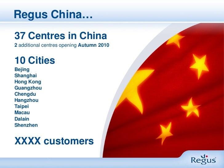 Regus China…37 Centres in China2 additional centres opening Autumn 201010 CitiesBejingShanghaiHong KongGuangzhouChengduHan...