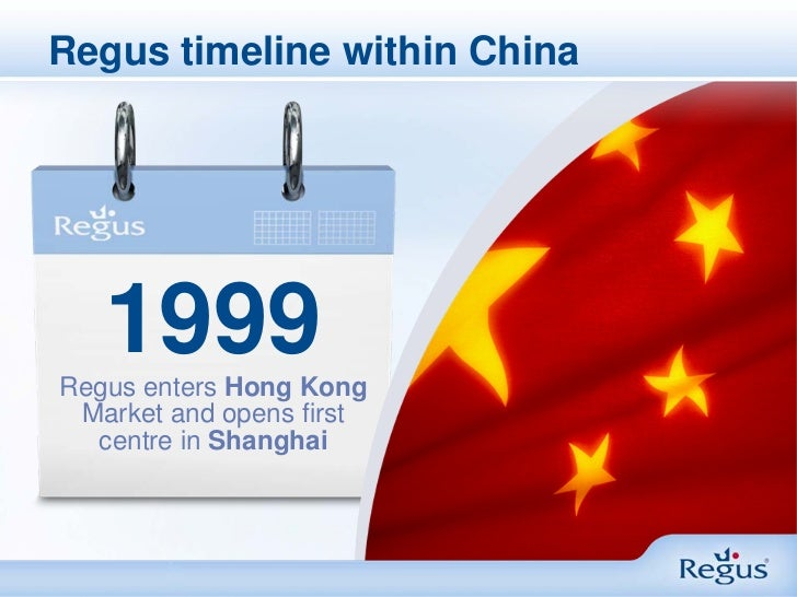 Regus timeline within China   1999Regus enters Hong Kong Market and opens first  centre in Shanghai