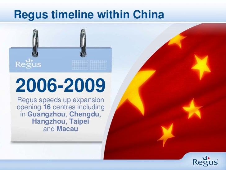 Regus timeline within China2006-2009Regus speeds up expansionopening 16 centres including in Guangzhou, Chengdu,     Hangz...