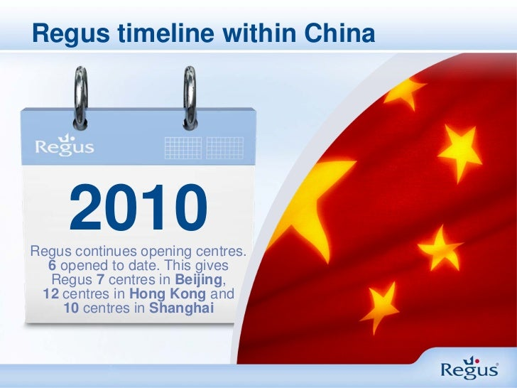 Regus timeline within China     2010Regus continues opening centres.  6 opened to date. This gives  Regus 7 centres in Bei...