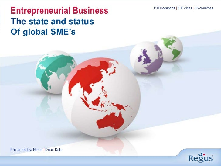 Entrepreneurial BusinessThe state and status<br />Of global SME's<br />1100 locations | 500 cities | 85 countries<br />Pre...