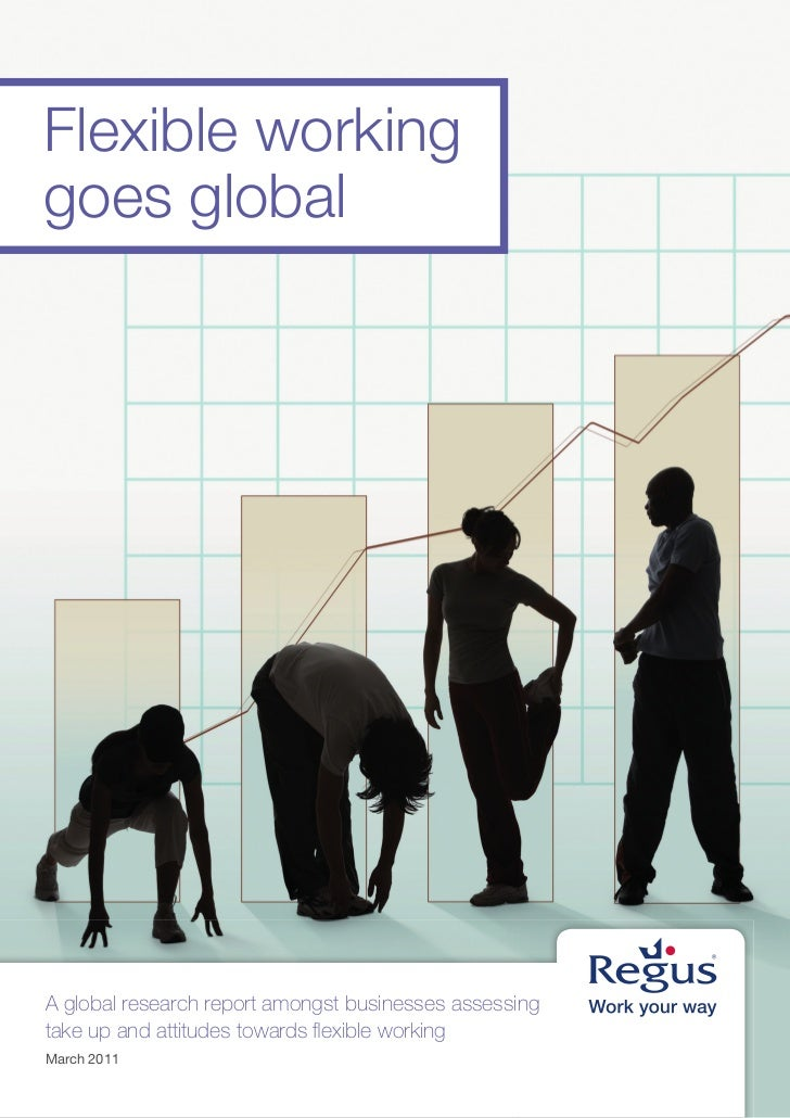 Flexible workinggoes globalA global research report amongst businesses assessingtake up and attitudes towards flexible work...
