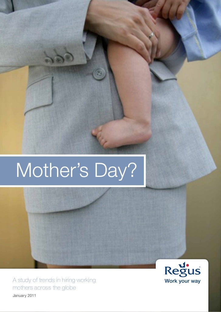 Mother's Day?     A study of trends in hiring working mothers across the globe January 2011                          Regus...