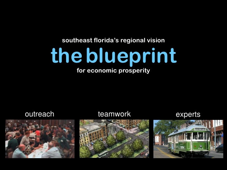 southeast florida's regional vision      the blueprint                for economic prosperityoutreach               teamwo...