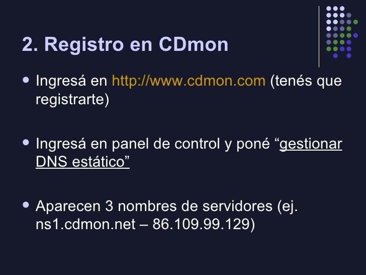 2. Registro en CDmon <ul><li>Ingresá en  http://www.cdmon.com  (tenés que registrarte) </li></ul><ul><li>Ingresá en panel ...