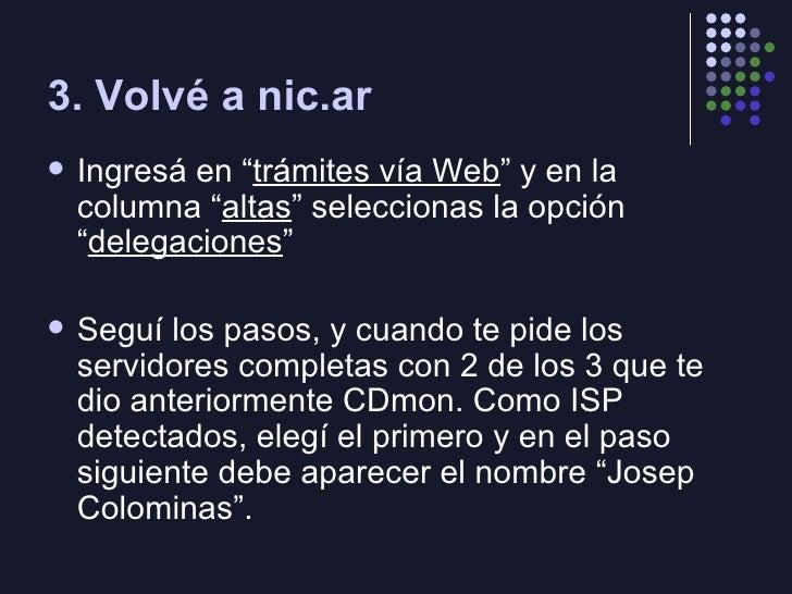 """3. Volvé a nic.ar <ul><li>Ingresá en """" trámites vía Web """" y en la columna """" altas """" seleccionas la opción """" delegaciones """"..."""