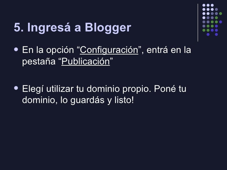 """5. Ingresá a Blogger <ul><li>En la opción """" Configuración """", entrá en la pestaña """" Publicación """" </li></ul><ul><li>Elegí u..."""