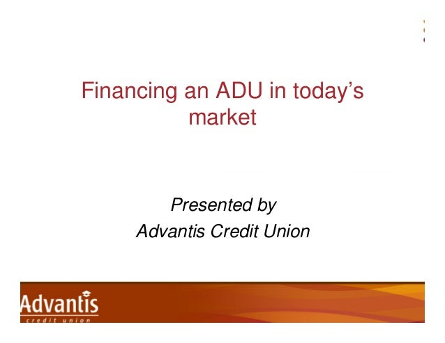 Financing an ADU in today's market  Presented by Advantis Credit Union