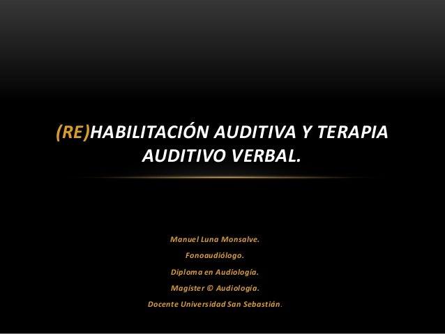 (RE)HABILITACIÓN AUDITIVA Y TERAPIA         AUDITIVO VERBAL.              Manuel Luna Monsalve.                  Fonoaudió...