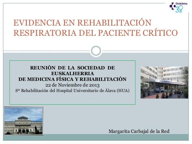 EVIDENCIA EN REHABILITACIÓN RESPIRATORIA DEL PACIENTE CRÍTICO  REUNIÓN DE LA SOCIEDAD DE EUSKALHERRIA DE MEDICINA FÍSICA Y...