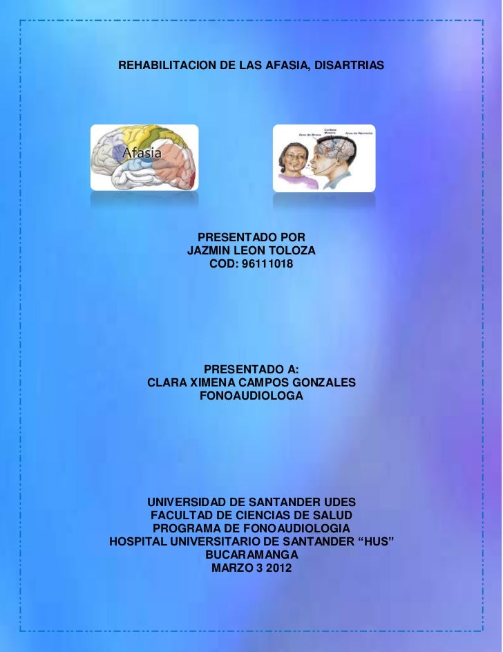 REHABILITACION DE LAS AFASIA, DISARTRIAS            PRESENTADO POR           JAZMIN LEON TOLOZA              COD: 96111018...