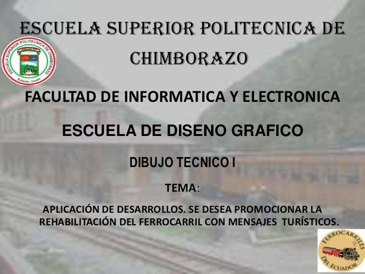 ESCUELA SUPERIOR POLITECNICA DE CHIMBORAZO<br />FACULTAD DE INFORMATICA Y ELECTRONICA<br />ESCUELA DE DISENO GRAFICO<br />...