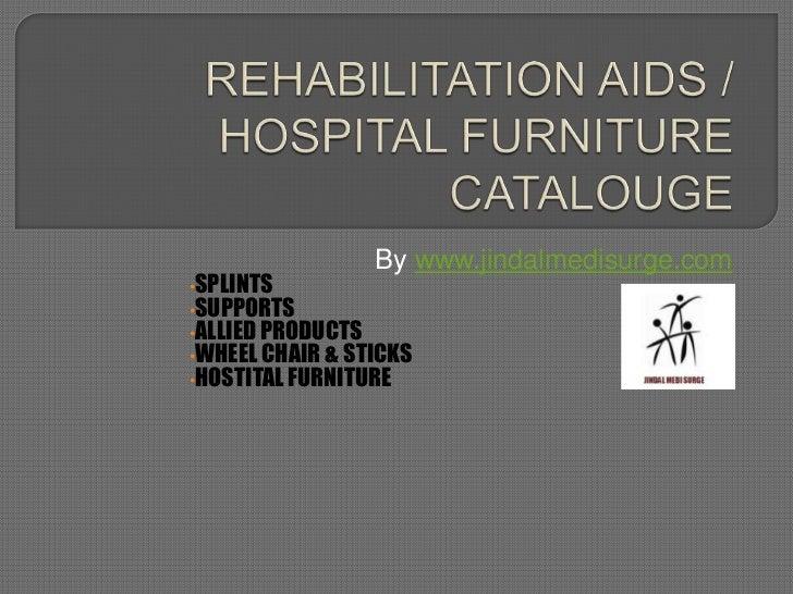 By www.jindalmedisurge.com•SPLINTS•SUPPORTS•ALLIED PRODUCTS•WHEEL CHAIR & STICKS•HOSTITAL FURNITURE