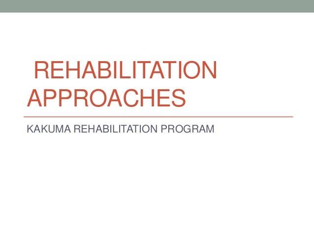 REHABILITATION APPROACHES KAKUMA REHABILITATION PROGRAM
