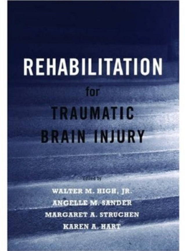 Rehabilitation for Traumatic Brain Injury Walter M. High, Jr., et al., Editors OXFORD UNIVERSITY PRESS