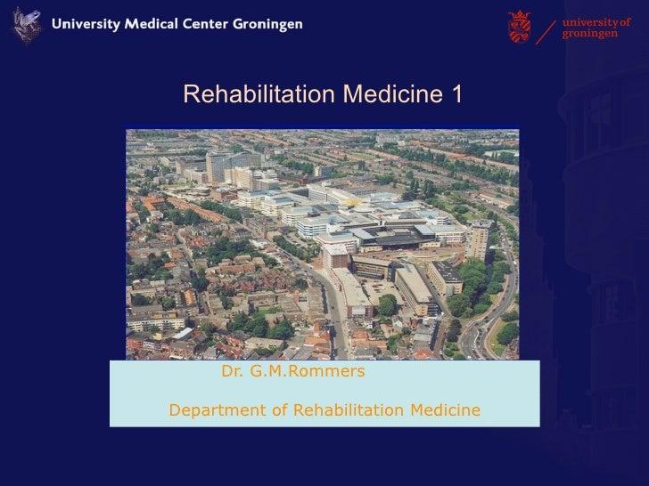 Rehabilitation Medicine 1           Dr. G.M.Rommers  Department of Rehabilitation Medicine
