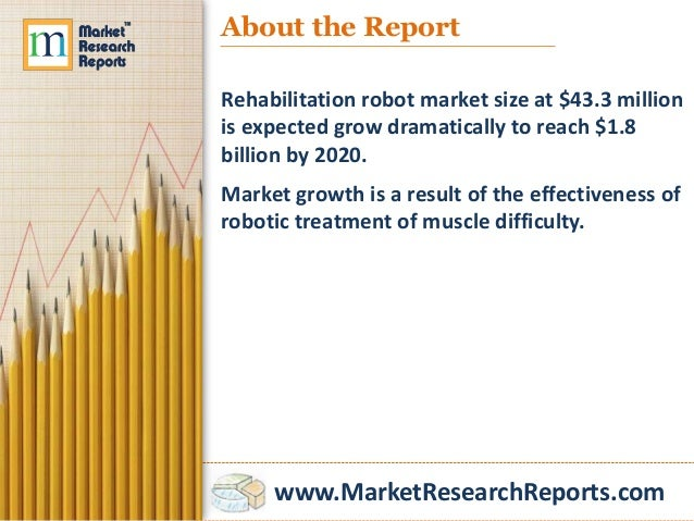 market analysis rehabilitation robots active prostheses and [326 pages report] check for discount on rehabilitation robots, active prostheses, and exoskeletons: market shares, strategies, and forecasts, worldwide, 2014 to 2020 report by wintergreen research.
