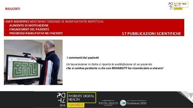 6 RISULTATI Un'associazione in Italia ci riporta la soddisfazione di un paziente che si sentiva perdente e che con REHABIL...