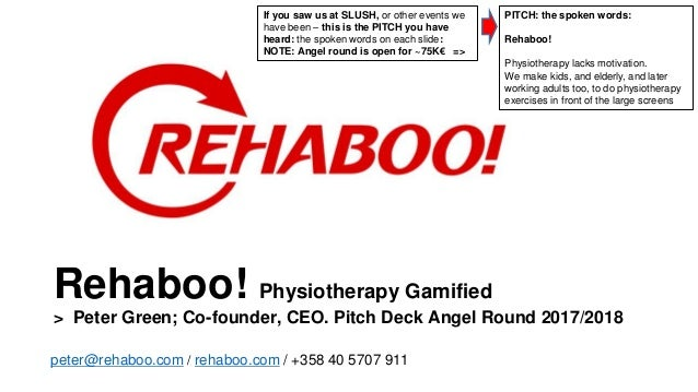 Rehaboo! Physiotherapy Gamified > Peter Green; Co-founder, CEO. Pitch Deck Angel Round 2017/2018 peter@rehaboo.com / rehab...