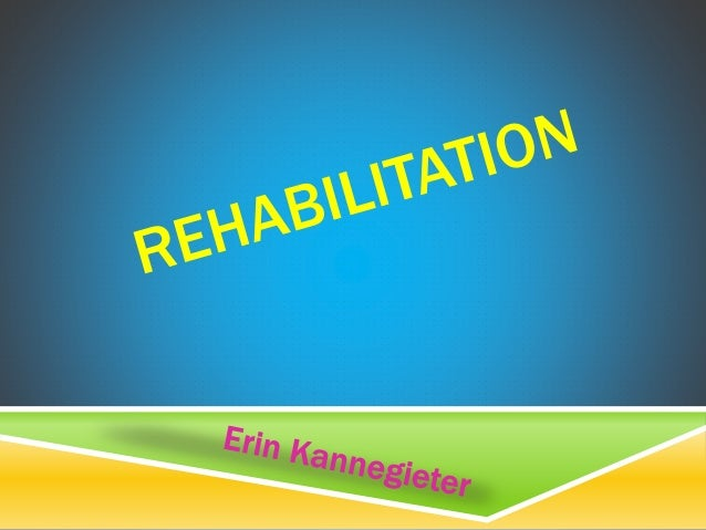 Rehabilitation are treatments designed to help patients recover from injury, illness, or disease to as normal condition a...