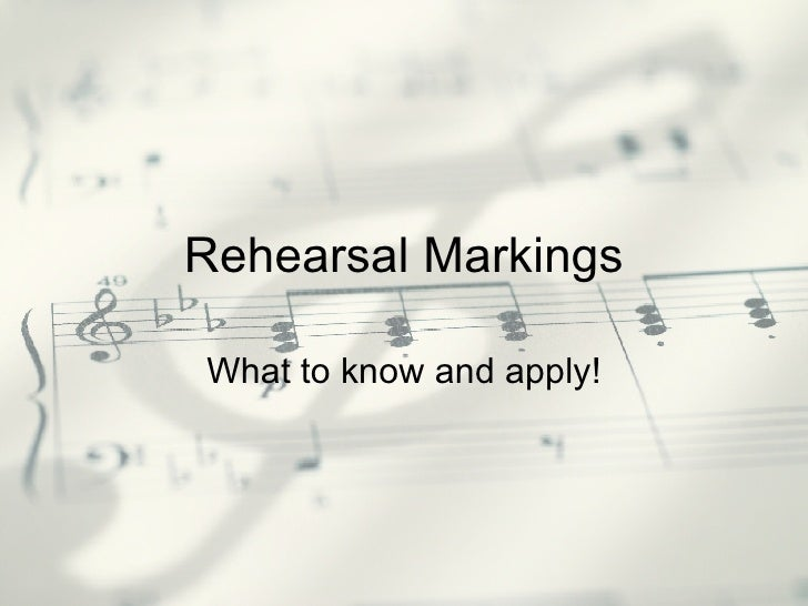 Rehearsal Markings What to know and apply!