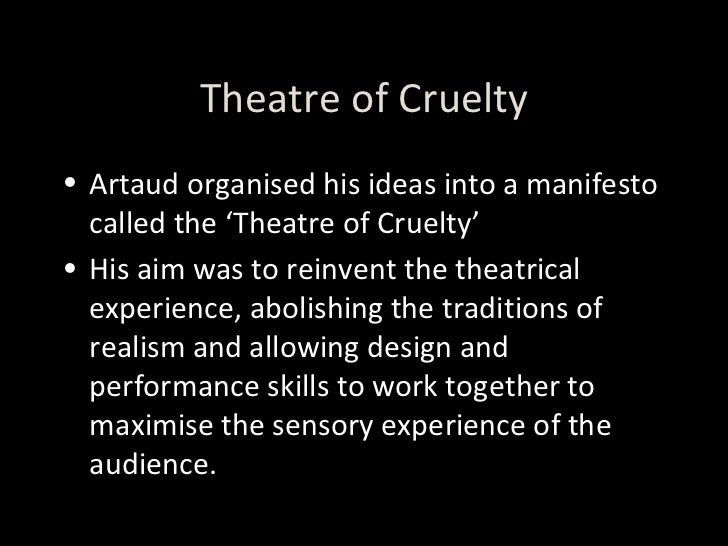 antonin artaud theatre of cruelty Antonin artaud's most profound piece of work was not a poem, not a play, not an  acting role, but a theory: artaud's theatre of cruelty he began to form his.