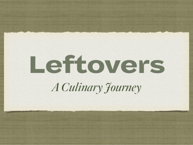 Leftovers ACulinaryJourney
