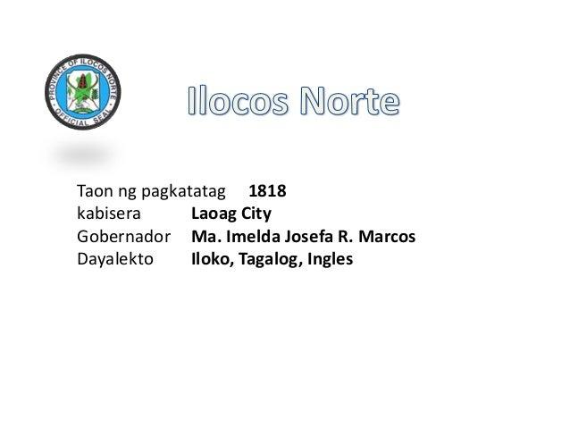 Taon ng pagkatatag 1818kabisera      Laoag CityGobernador Ma. Imelda Josefa R. MarcosDayalekto     Iloko, Tagalog, Ingles