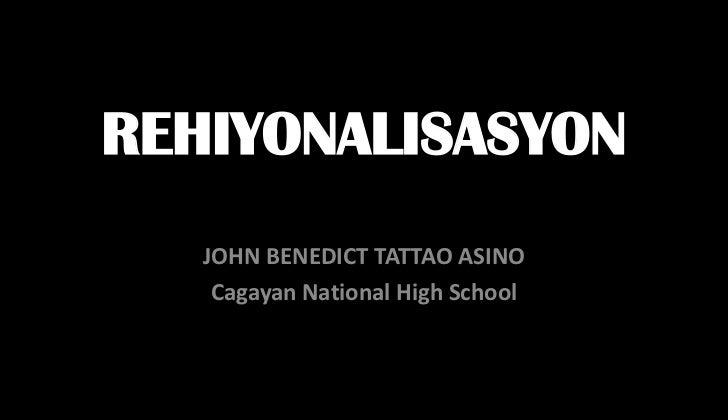 Rehiyonalisasyon<br />JOHN BENEDICT TATTAO ASINO<br />Cagayan National High School<br />