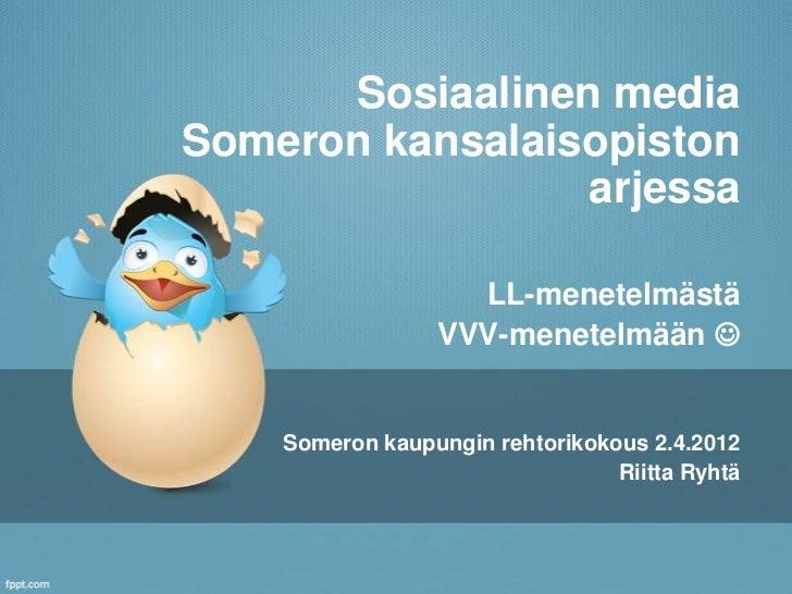 Sosiaalinen mediaSomeron kansalaisopiston                 arjessa                   LL-menetelmästä                 VVV-me...