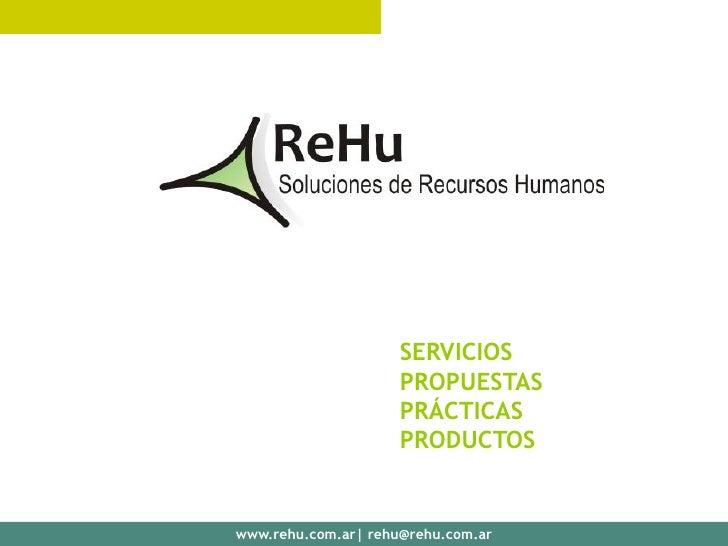 SERVICIOS                      PROPUESTAS                      PRÁCTICAS                      PRODUCTOS   www.rehu.com.ar ...