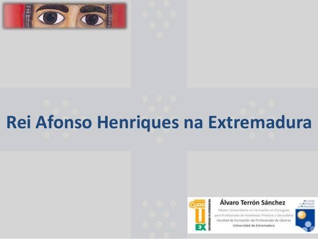 Rei Afonso Henriques na Extremadura
