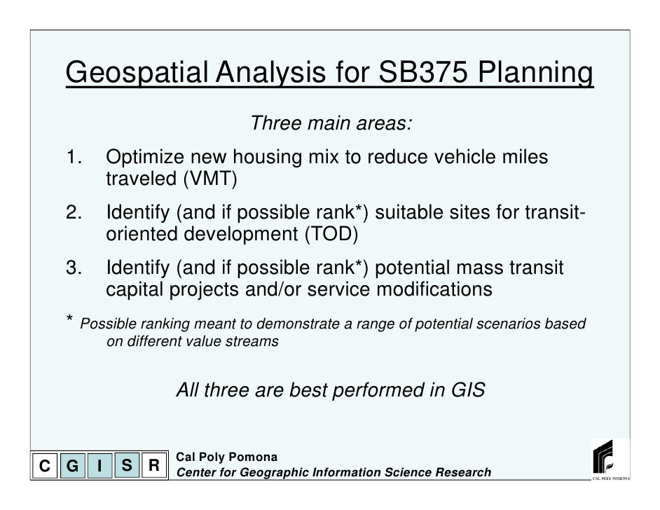 Geospatial Analysis for SB375 Planning                                Three main areas:  1.       Optimize new housing mix...