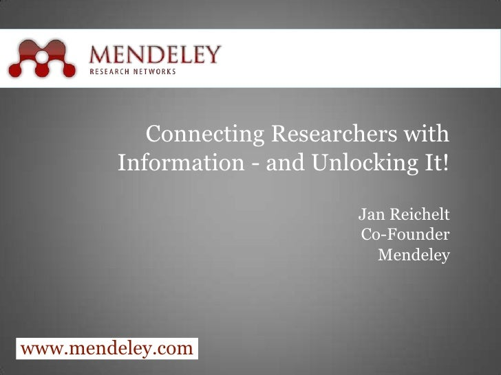 www.mendeley.com<br />Connecting Researchers with Information - and Unlocking It!<br />Jan Reichelt<br />Co-Founder<br />M...