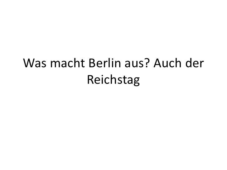 Was macht Berlin aus? Auch der Reichstag<br />