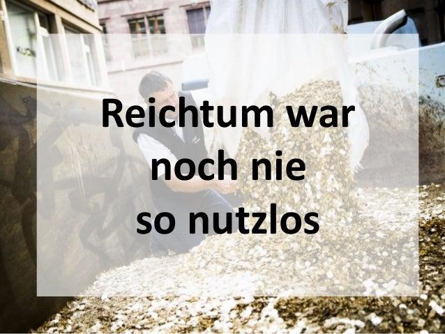 Reichtum war  noch nie  so nutzlos