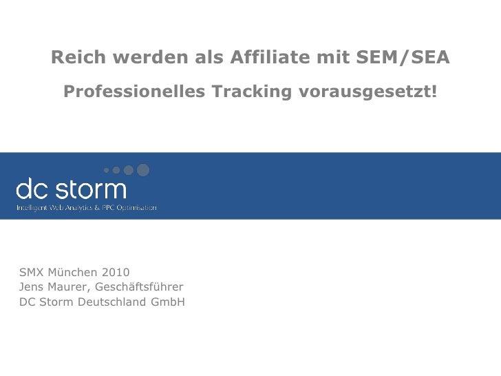 Reich werden als Affiliate mit SEM/SEAProfessionelles Tracking vorausgesetzt!<br />SMX München 2010<br />Jens Maurer, Gesc...