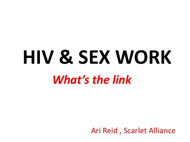 HIV & SEX WORK <br />What's the link<br />Ari Reid , Scarlet Alliance<br />